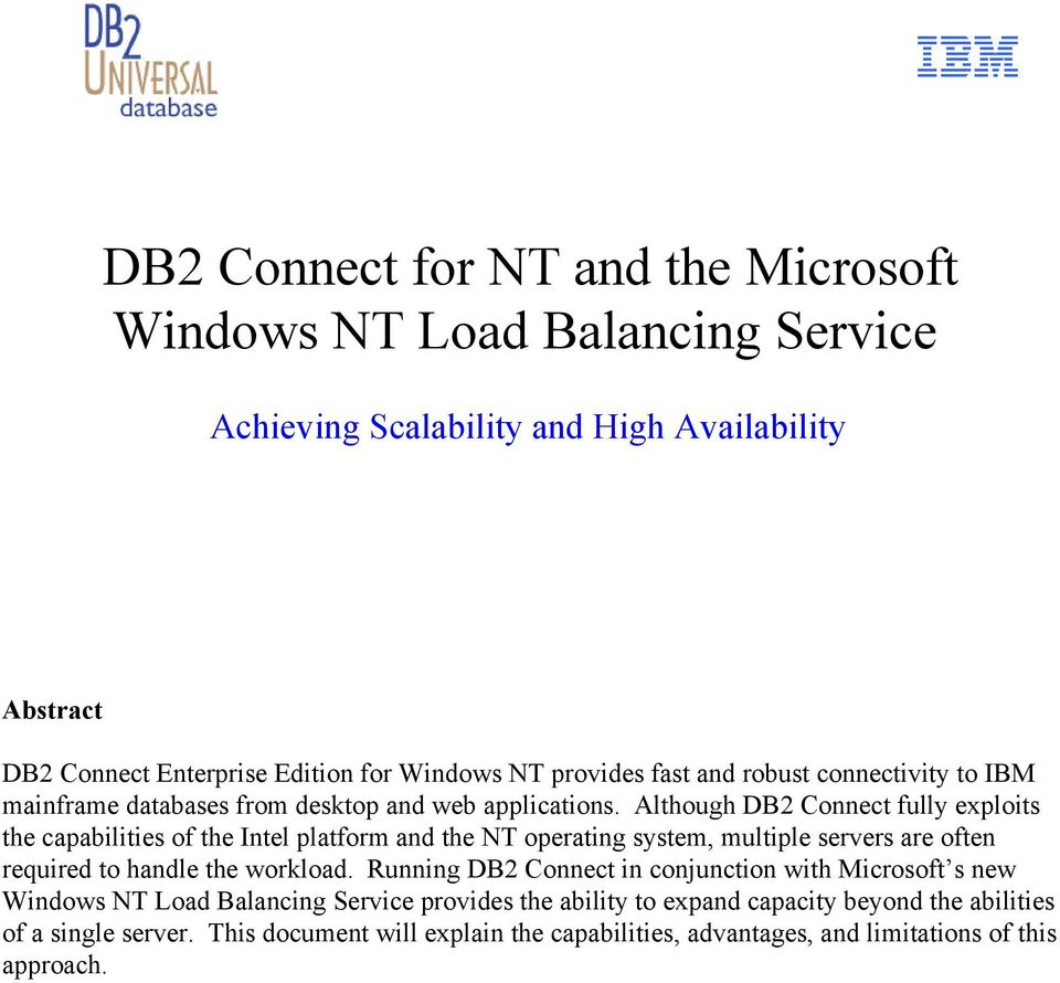 Although DB2 Connect fully exploits the capabilities of the Intel platform and the NT operating system, multiple servers are often required to handle the workload.