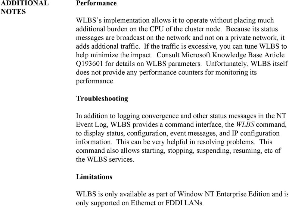 Consult Microsoft Knowledge Base Article Q193601 for details on WLBS parameters. Unfortunately, WLBS itself does not provide any performance counters for monitoring its performance.