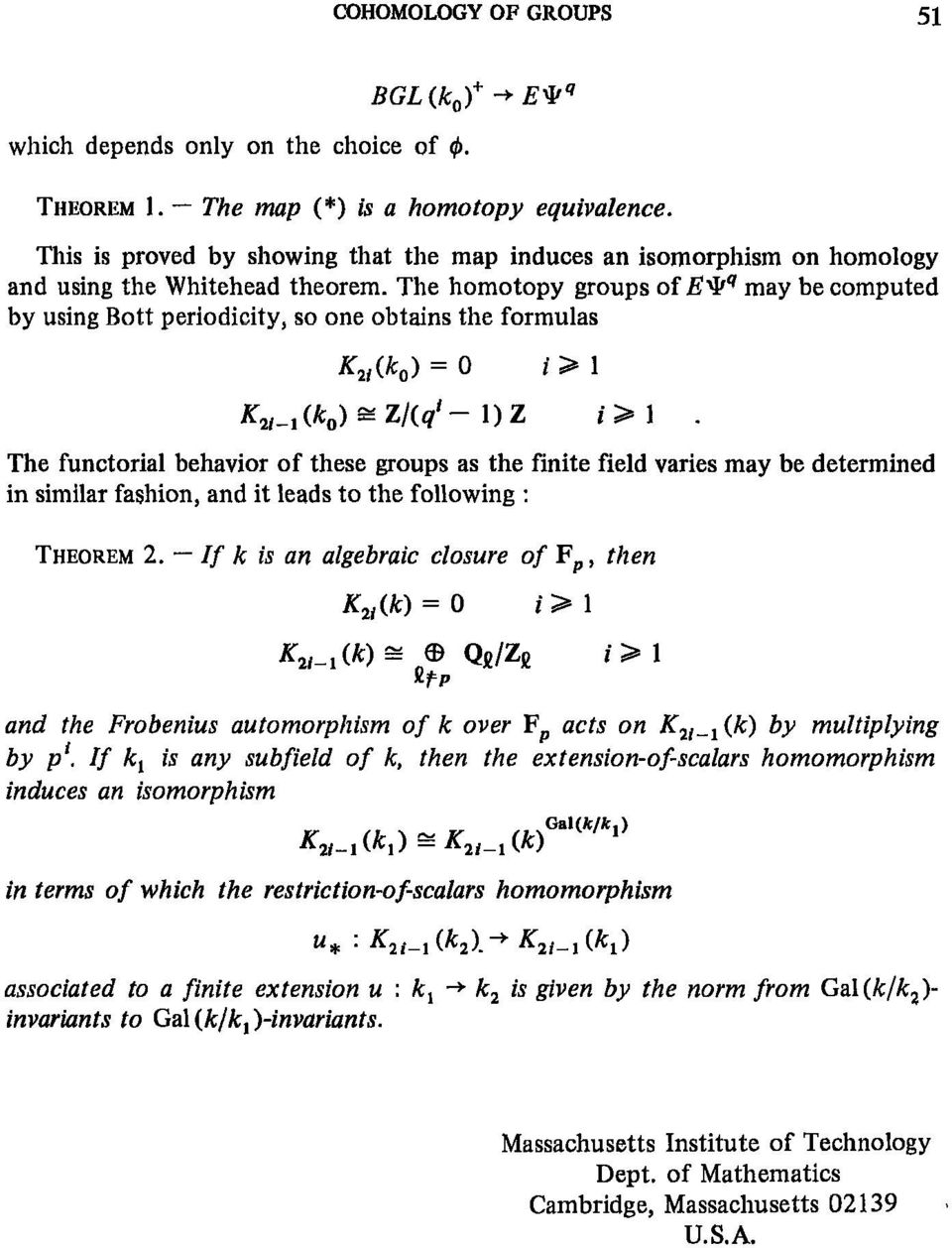 The homotopy groups of E^q may be computed by using Bott periodicity, so one obtains the formulas K 2i (k 0 ) = 0 / > 1 The functorial behavior of these groups as the finite field varies may be