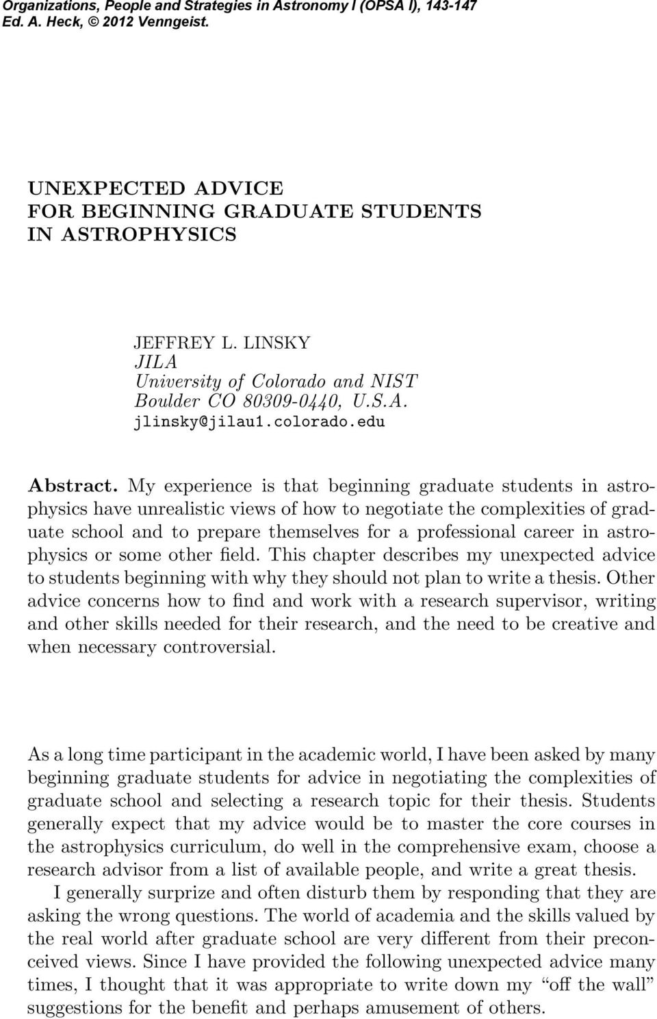 My experience is that beginning graduate students in astrophysics have unrealistic views of how to negotiate the complexities of graduate school and to prepare themselves for a professional career in