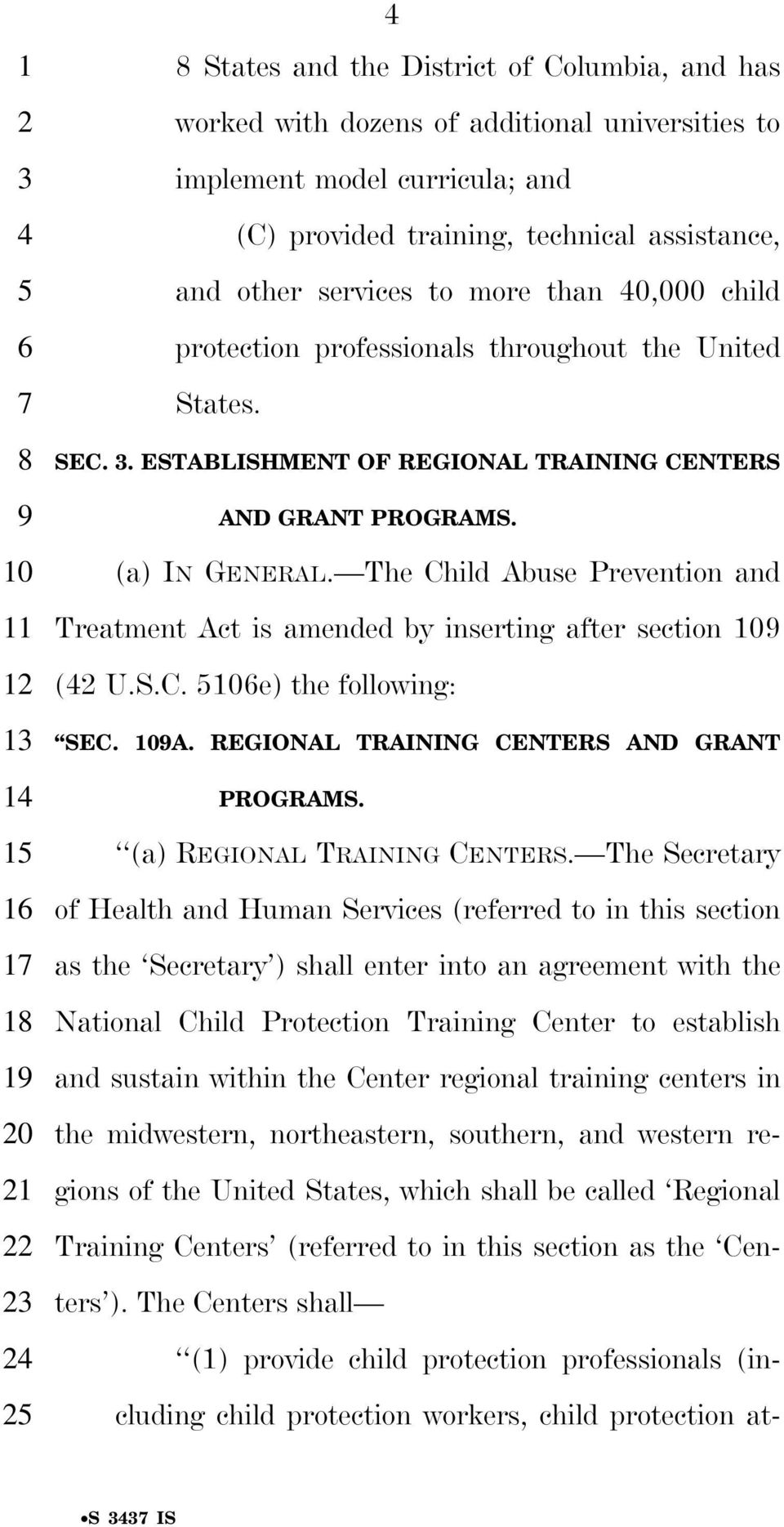 (a) IN GENERAL. The Child Abuse Prevention and Treatment Act is amended by inserting after section 109 (2 U.S.C. 5106e) the following: SEC. 109A. REGIONAL TRAINING CENTERS AND GRANT PROGRAMS.