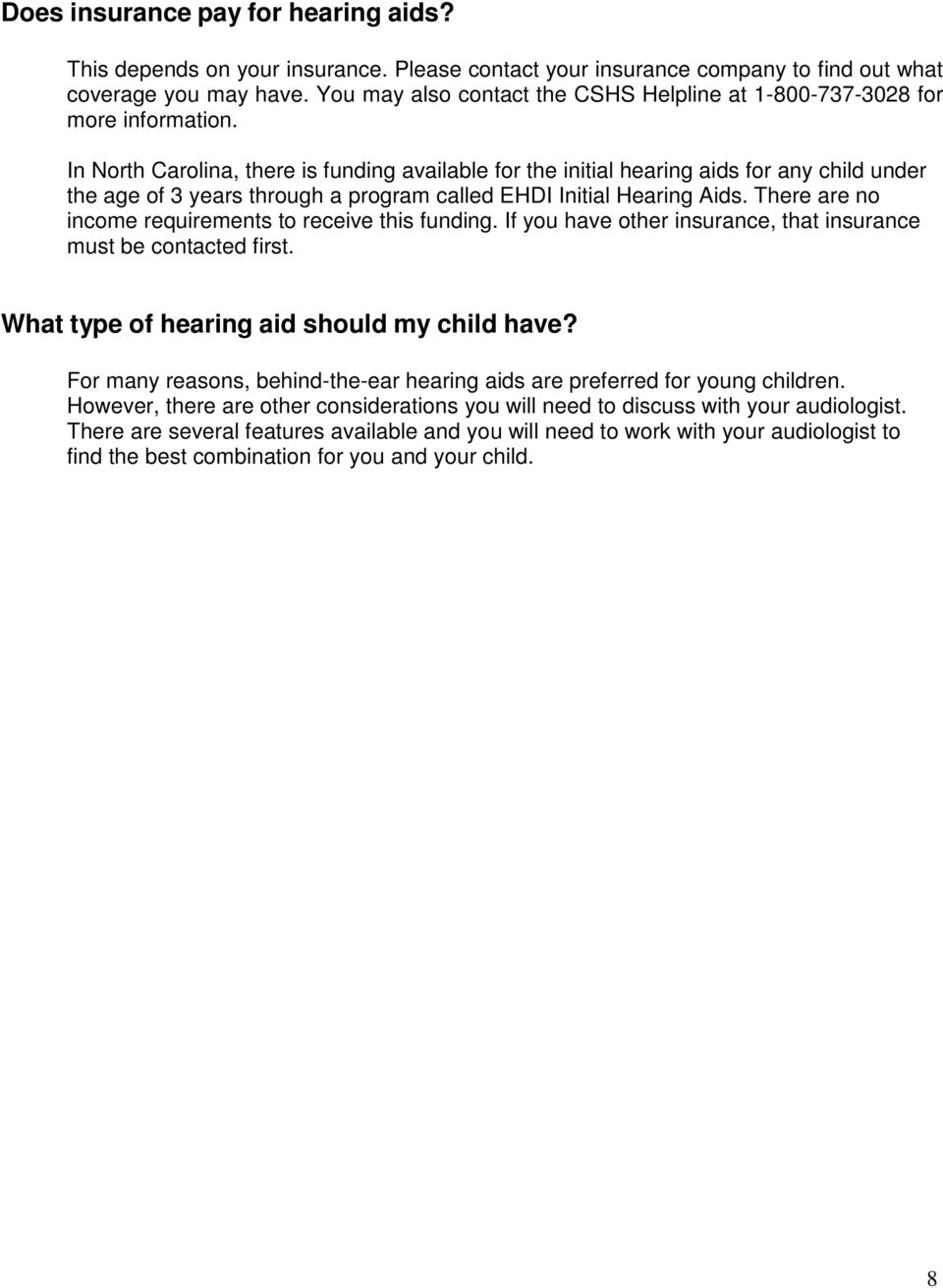 In North Carolina, there is funding available for the initial hearing aids for any child under the age of 3 years through a program called EHDI Initial Hearing Aids.