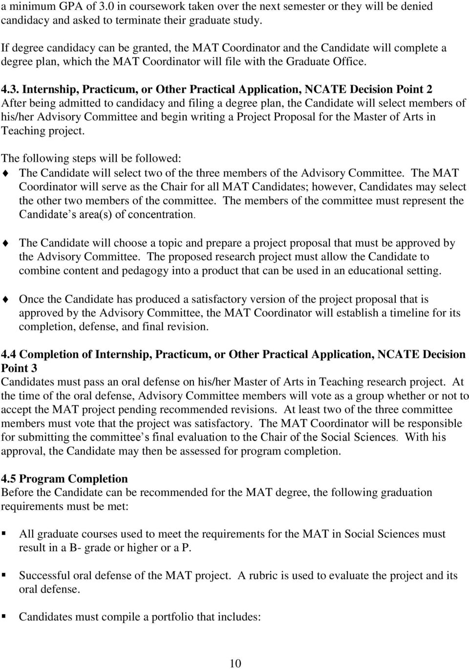 Internship, Practicum, or Other Practical Application, NCATE Decision Point 2 After being admitted to candidacy and filing a degree plan, the Candidate will select members of his/her Advisory