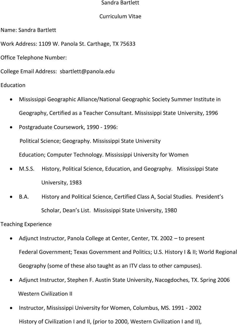 Mississippi State University, 1996 Postgraduate Coursework, 1990-1996: Political Science; Geography. Mississippi State University Education; Computer Technology. Mississippi University for Women M.S.S. History, Political Science, Education, and Geography.