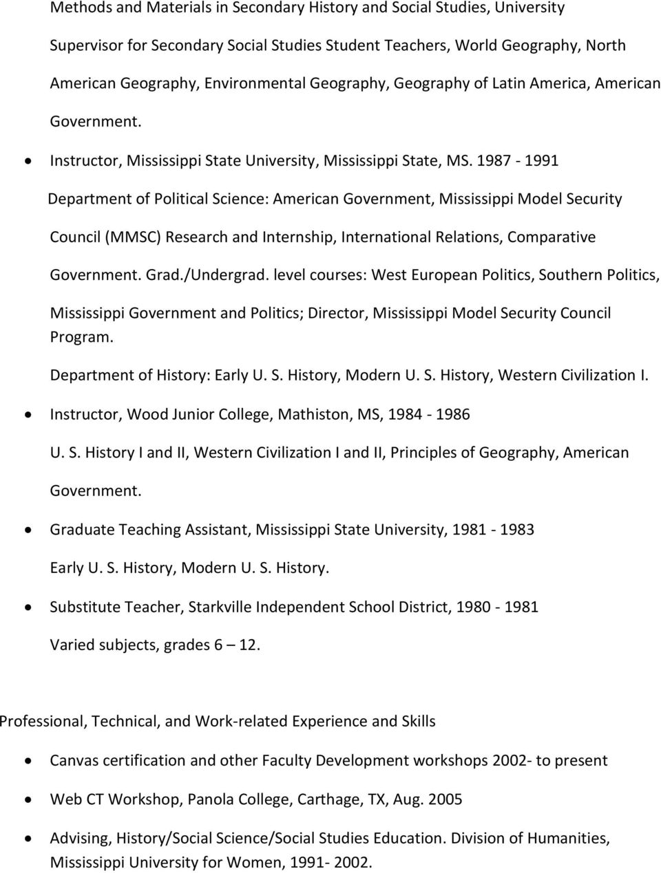 1987-1991 Department of Political Science: American Government, Mississippi Model Security Council (MMSC) Research and Internship, International Relations, Comparative Government. Grad./Undergrad.