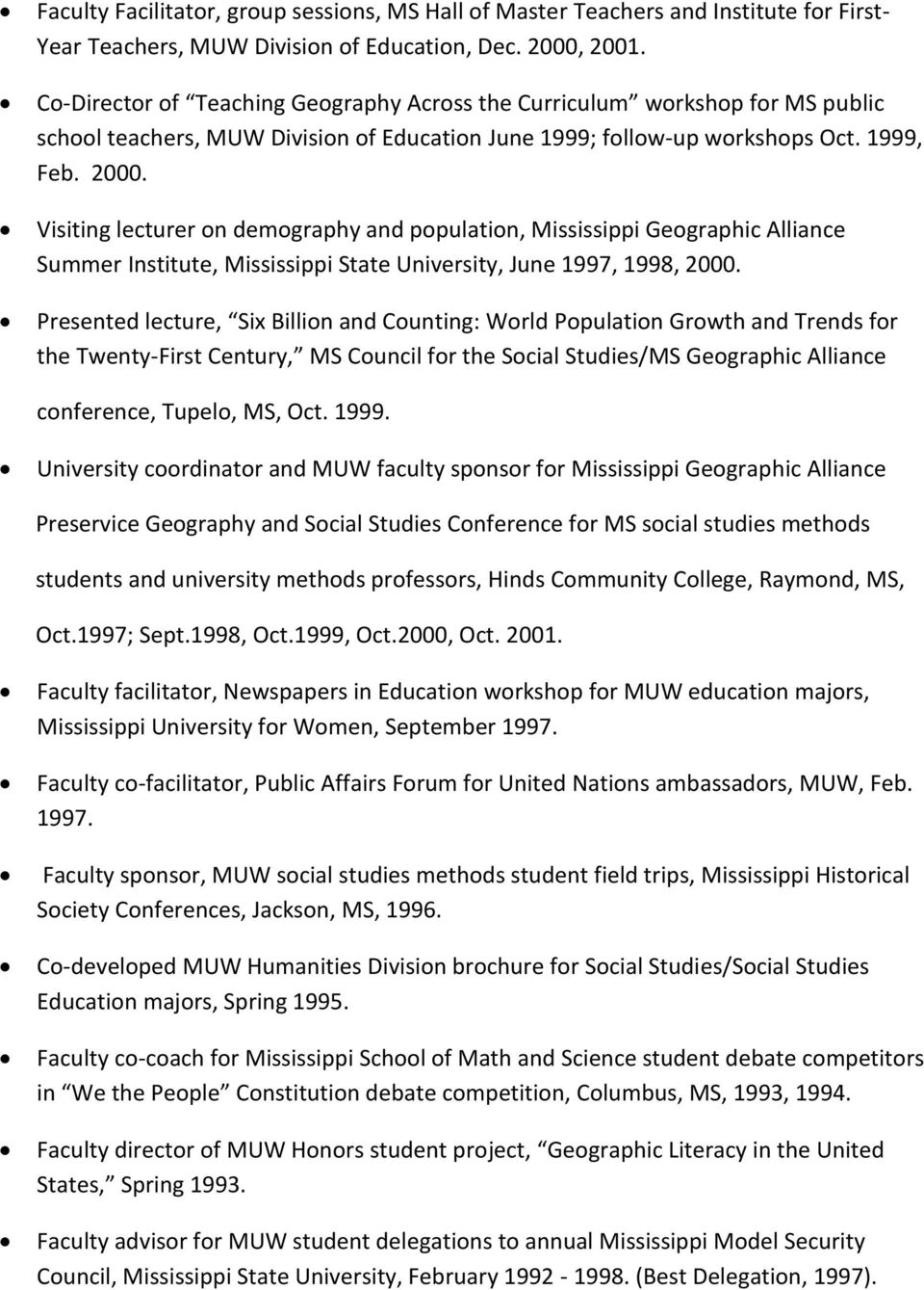 Visiting lecturer on demography and population, Mississippi Geographic Alliance Summer Institute, Mississippi State University, June 1997, 1998, 2000.
