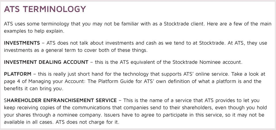 INVESTMENT DEALING ACCOUNT this is the ATS equivalent of the Stocktrade Nominee account. PLATFORM this is really just short hand for the technology that supports ATS online service.