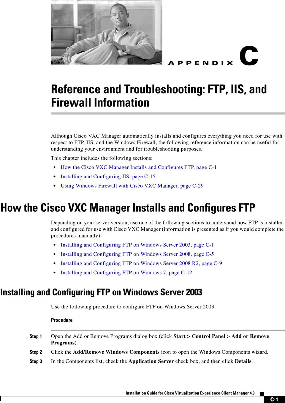 This chapter includes the following sections: How the Cisco VXC Manager Installs and Configures FTP, page C-1 Installing and Configuring IIS, page C-15 Using Windows Firewall with Cisco VXC Manager,