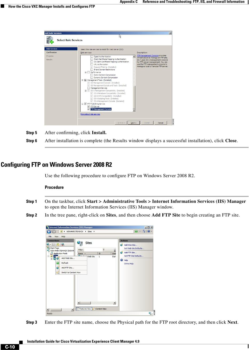 Configuring FTP on Windows Server 2008 R2 Use the following procedure to configure FTP on Windows Server 2008 R2.
