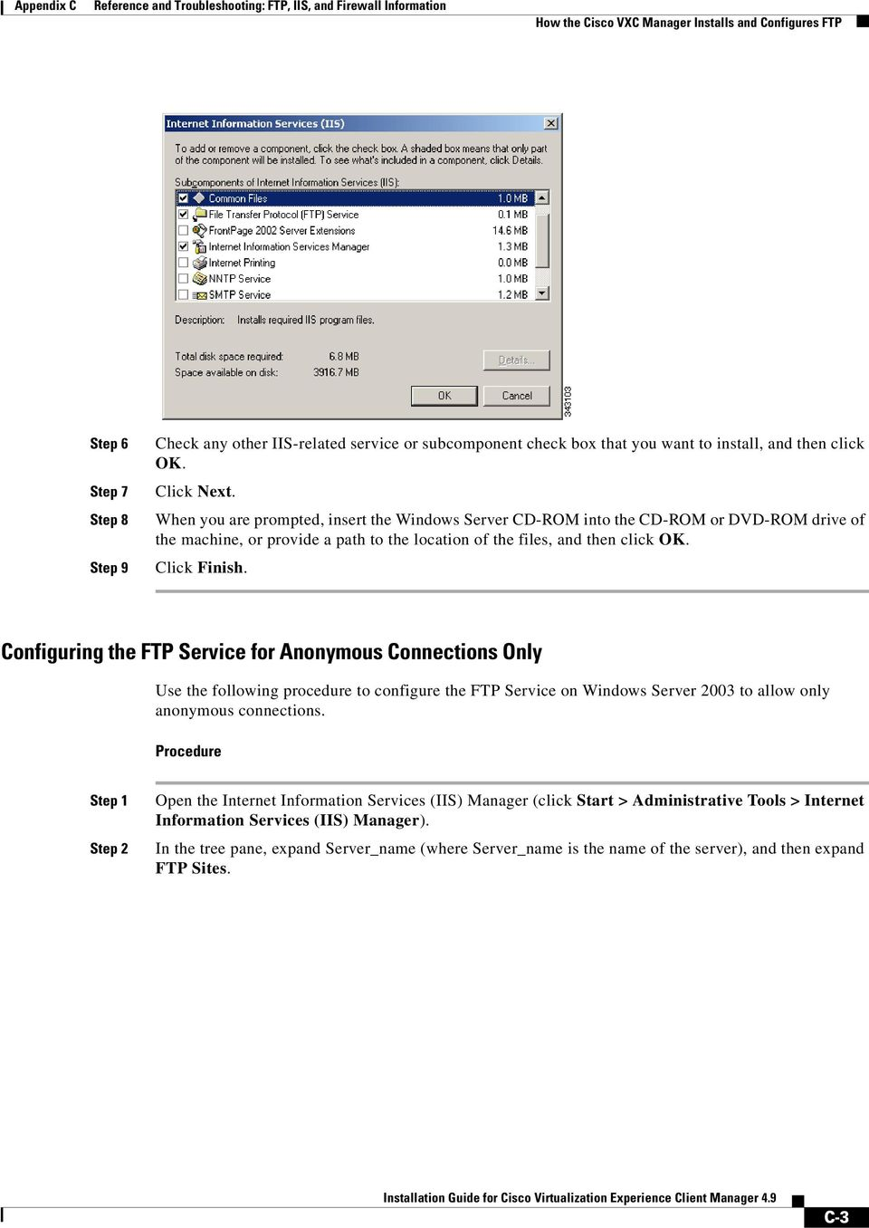 Configuring the FTP Service for Anonymous Connections Only Use the following procedure to configure the FTP Service on Windows Server 2003 to allow only anonymous connections.
