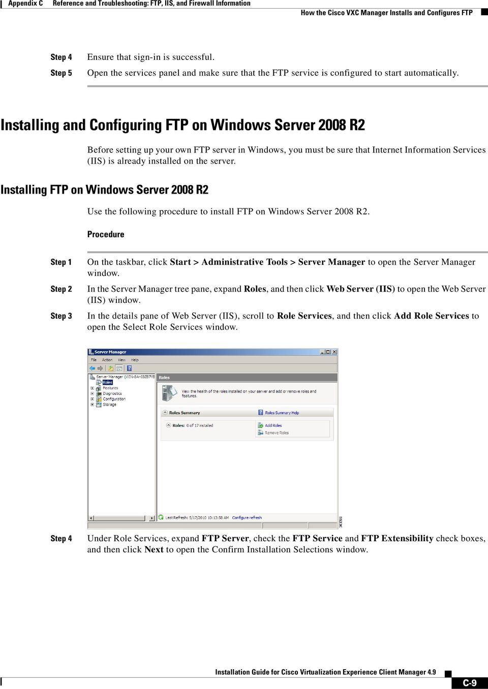 Installing and Configuring FTP on Windows Server 2008 R2 Before setting up your own FTP server in Windows, you must be sure that Internet Information Services (IIS) is already installed on the server.