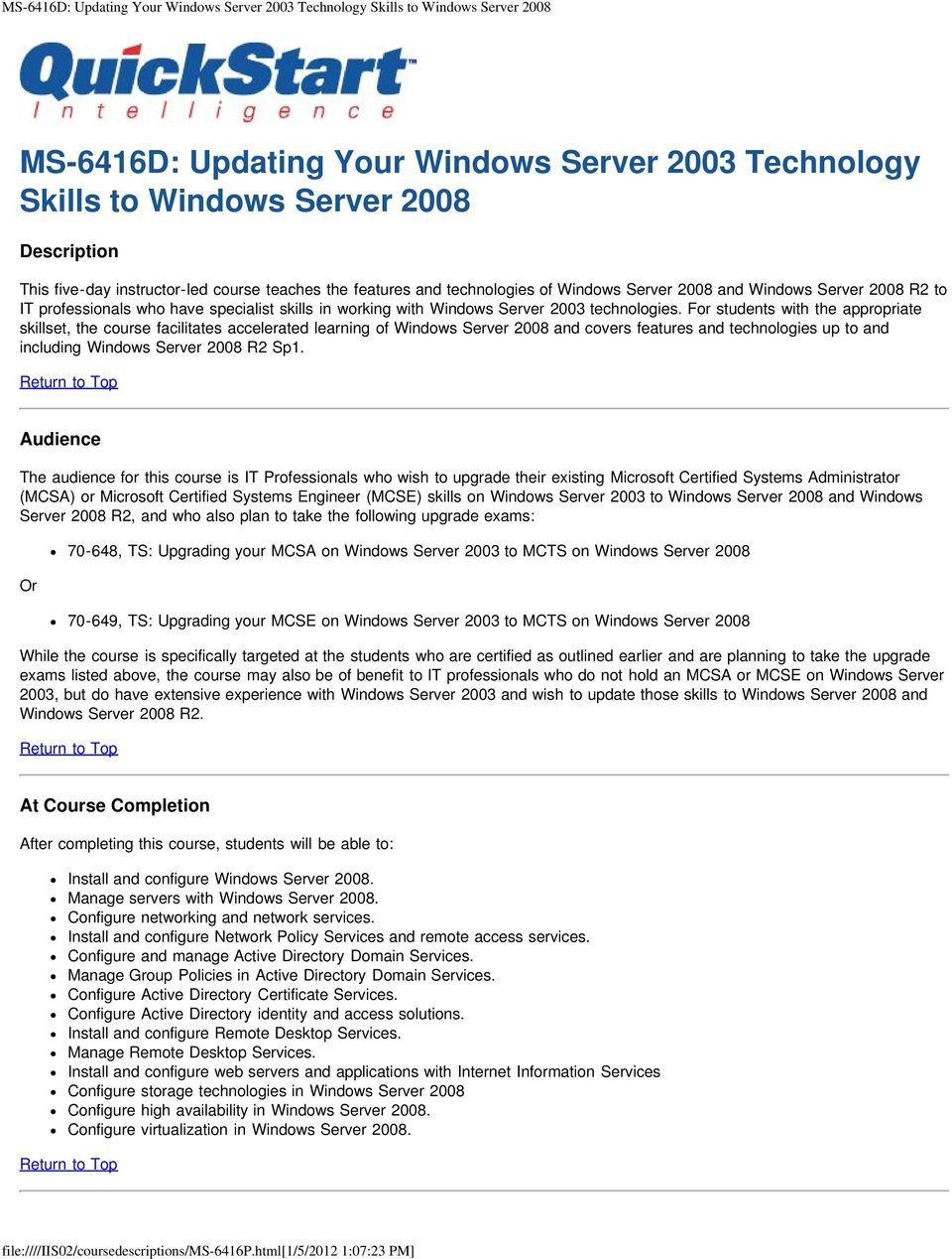 For students with the appropriate skillset, the course facilitates accelerated learning of Windows Server 2008 and covers features and technologies up to and including Windows Server 2008 R2 Sp1.