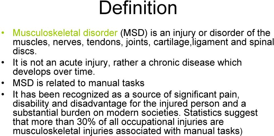 MSD is related to manual tasks It has been recognized as a source of significant pain, disability and disadvantage for the injured