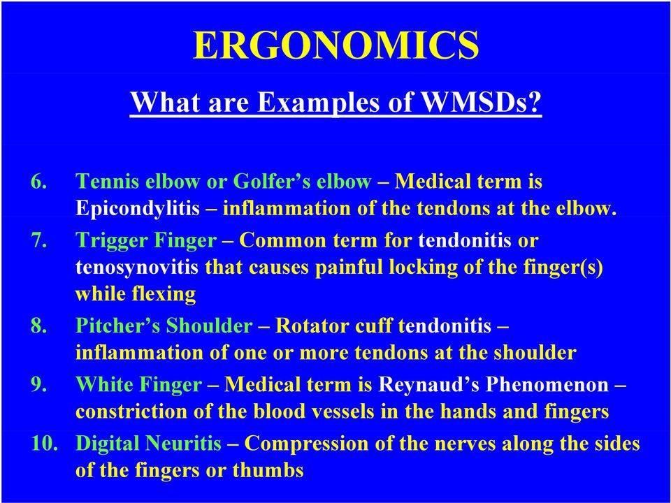 Trigger Finger Common term for tendonitis or tenosynovitis that causes painful locking of the finger(s) while flexing 8.