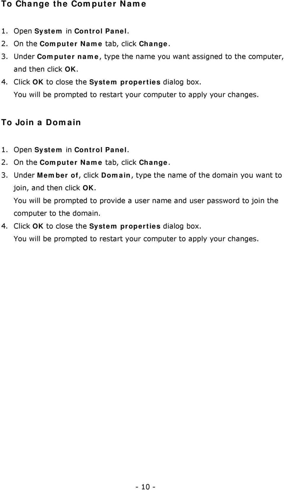 You will be prompted to restart your computer to apply your changes. To Join a Domain 1. Open System in Control Panel. 2. On the Computer Name tab, click Change. 3.
