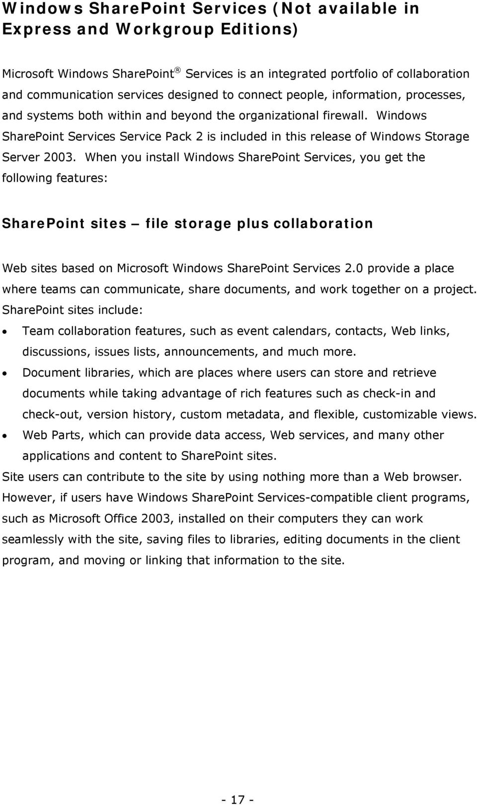 Windows SharePoint Services Service Pack 2 is included in this release of Windows Storage Server 2003.