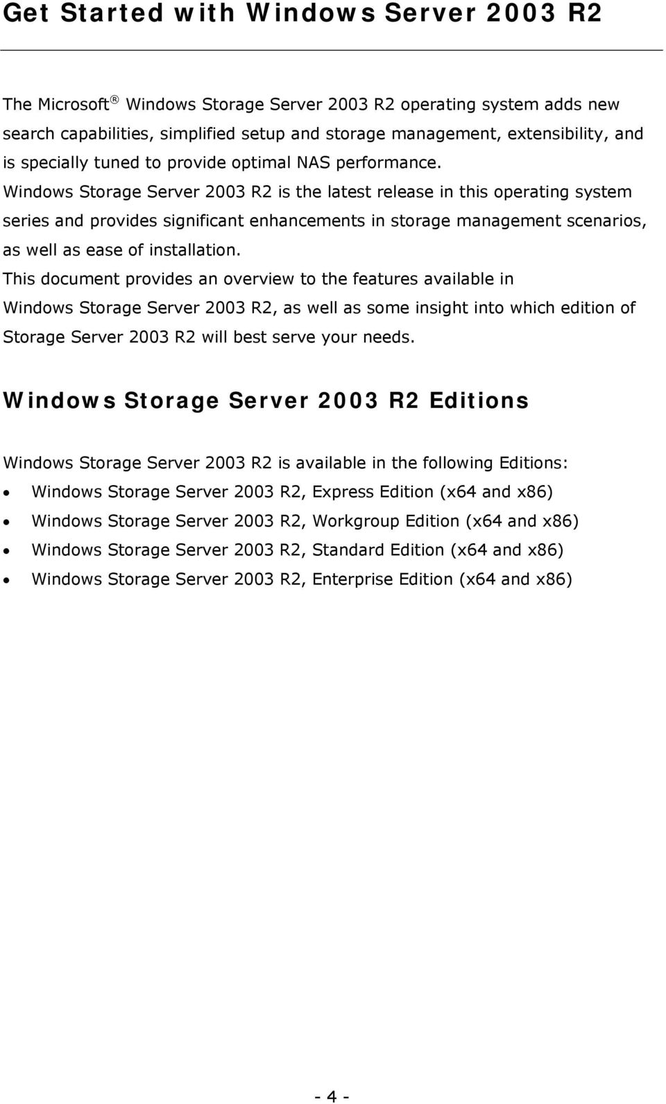 Windows Storage Server 2003 R2 is the latest release in this operating system series and provides significant enhancements in storage management scenarios, as well as ease of installation.