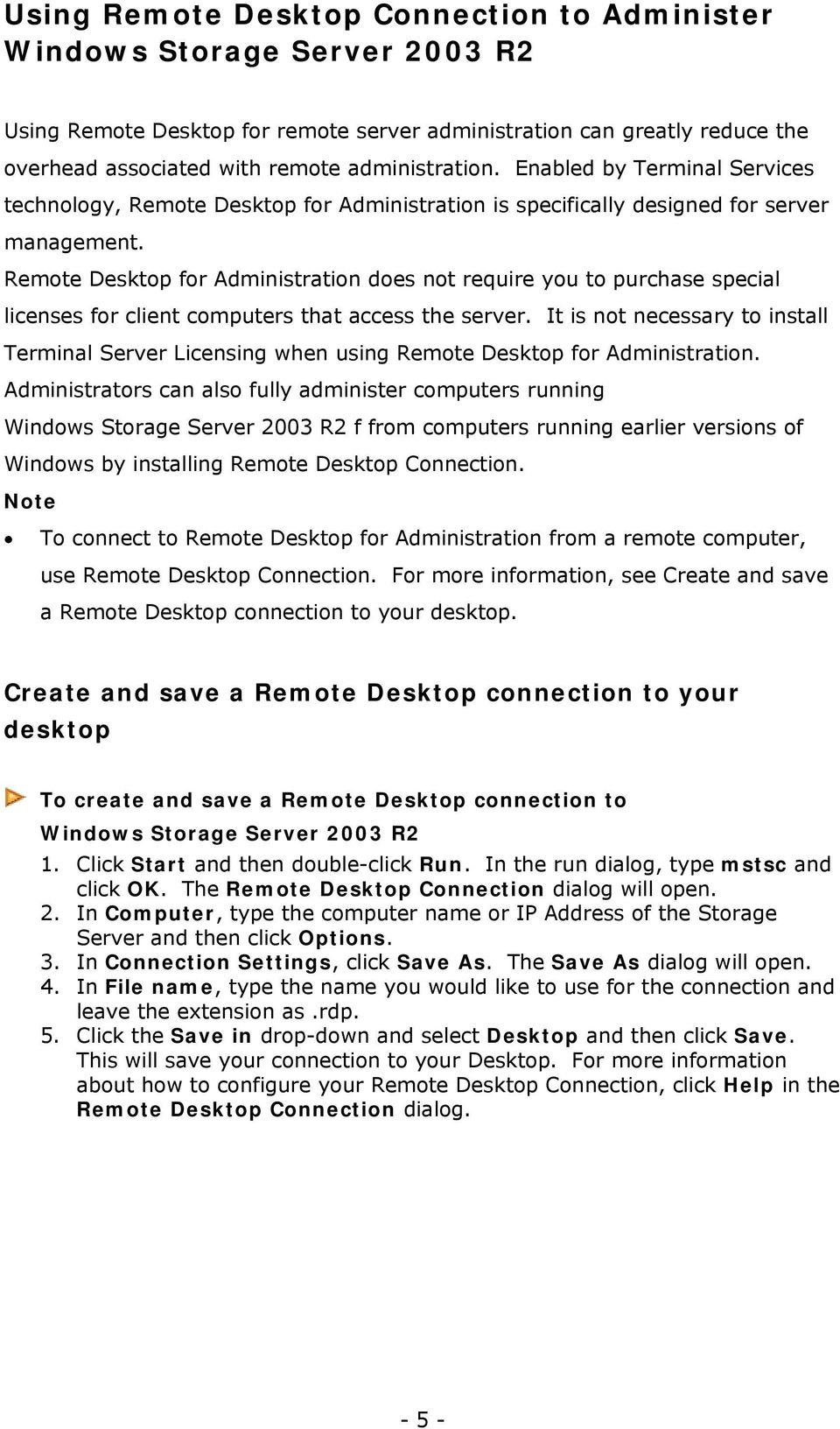 Remote Desktop for Administration does not require you to purchase special licenses for client computers that access the server.