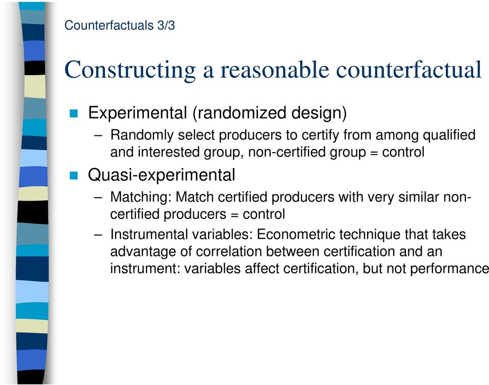 certified producers with very similar noncertified producers = control Instrumental variables: Econometric technique