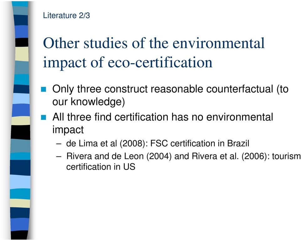 certification has no environmental impact de Lima et al (2008): FSC certification