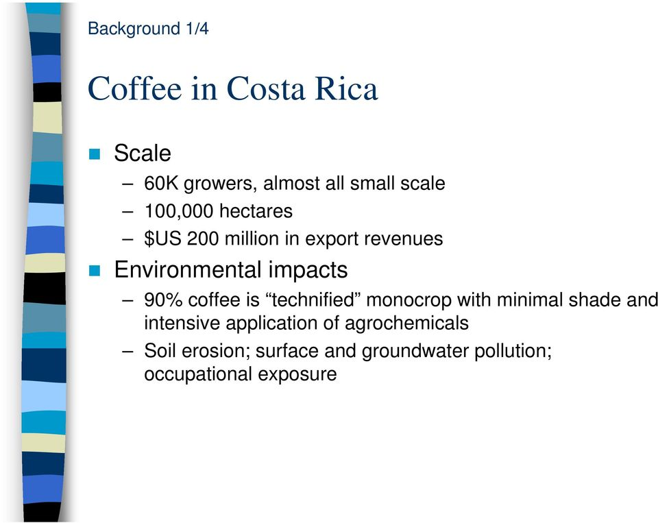 coffee is technified monocrop with minimal shade and intensive application of