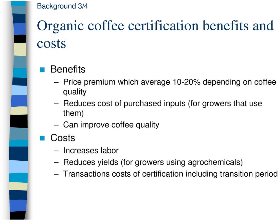 growers that use them) Can improve coffee quality Costs Increases labor Reduces yields