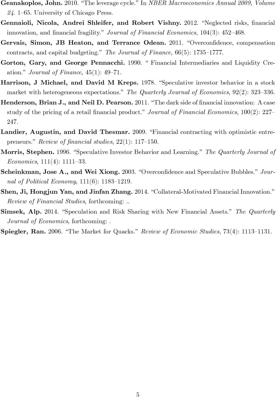 Overconfidence, compensation contracts, and capital budgeting. The Journal of Finance, 66(5): 1735 1777. Gorton, Gary, and George Pennacchi. 1990. Financial Intermediaries and Liquidity Creation.