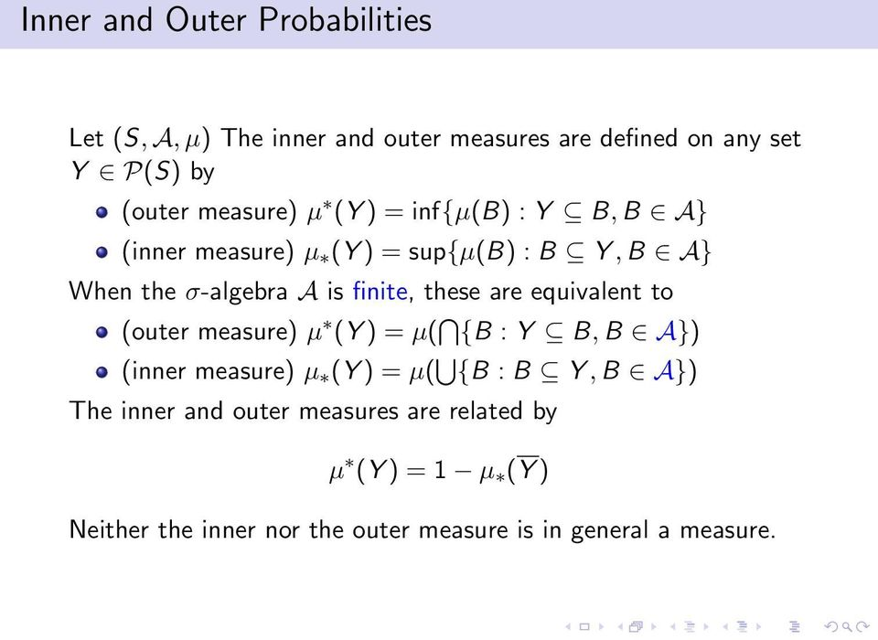 these are equvalent to (outer measure) µ (Y ) = µ( {B : Y B, B A}) (nner measure) µ (Y ) = µ( {B : B Y, B A})