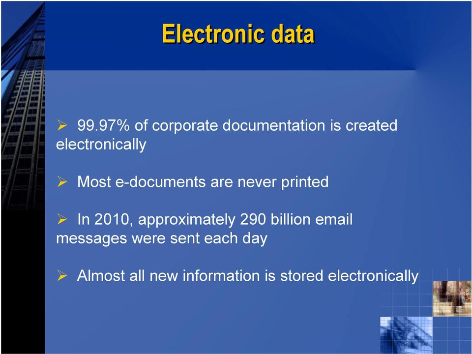 Most e-documents are never printed In 2010, approximately