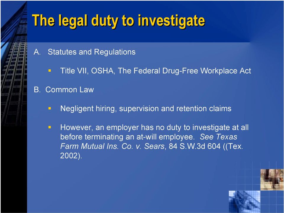 Common Law Negligent hiring, supervision and retention claims However, an employer