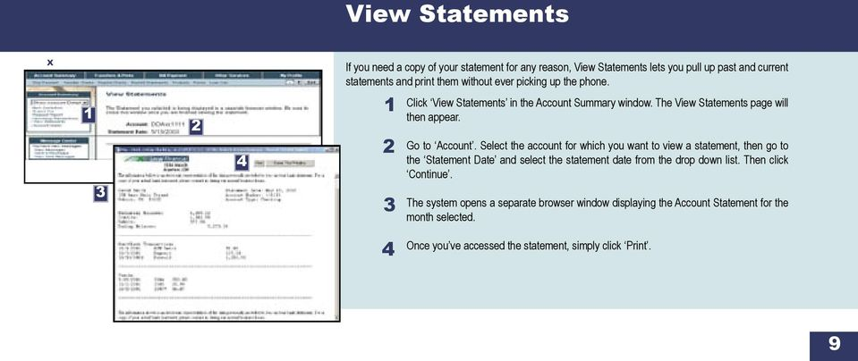 Select the account for which you want to view a statement, then go to the Statement Date and select the statement date from the drop down list.