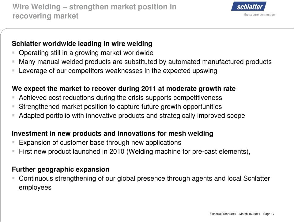 crisis supports competitiveness Strengthened market position to capture future growth opportunities Adapted portfolio with innovative products and strategically improved scope Investment in new