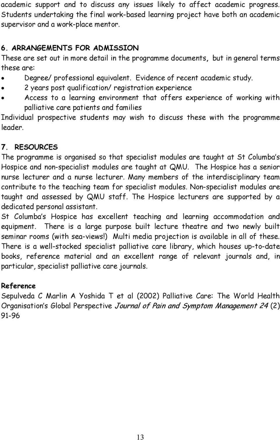 2 years post qualification/ registration experience Access to a learning environment that offers experience of working with palliative care patients and families Individual prospective students may