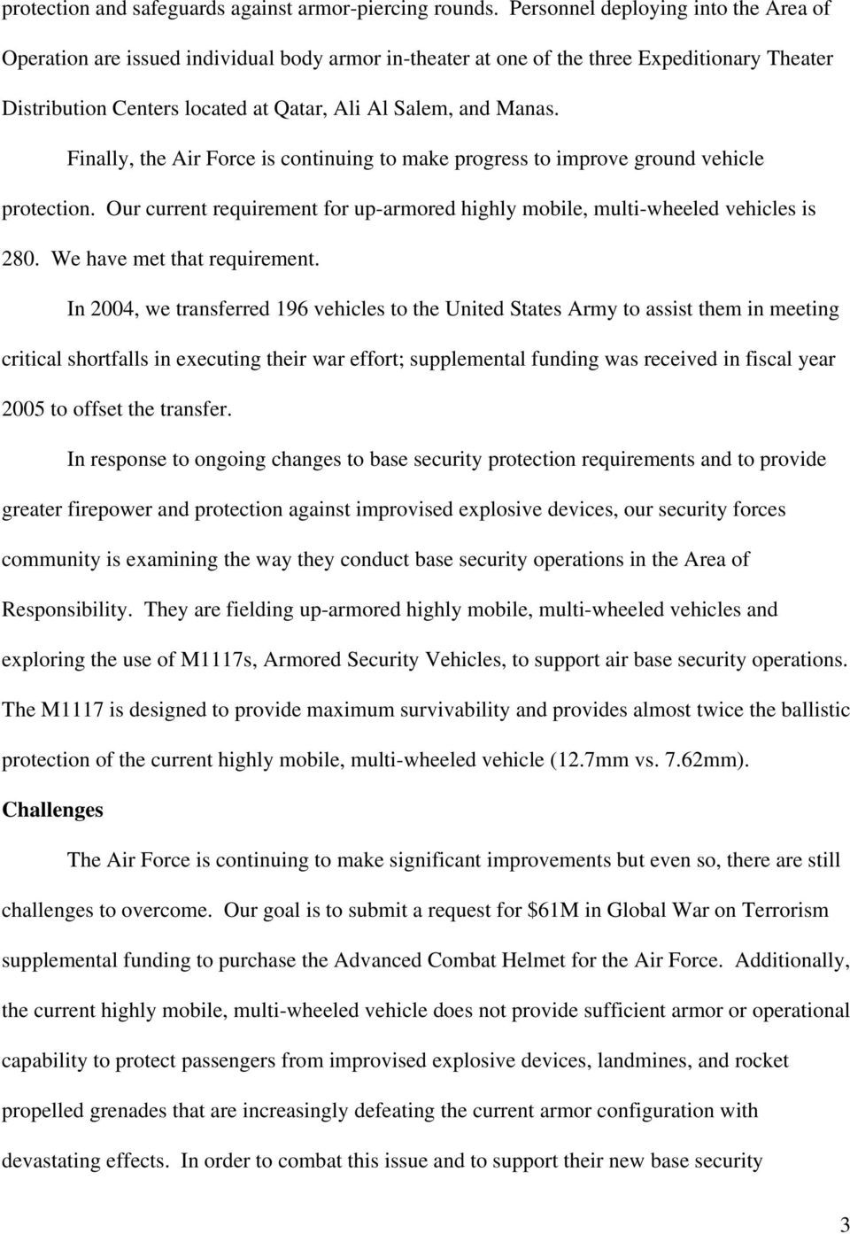 Finally, the Air Force is continuing to make progress to improve ground vehicle protection. Our current requirement for up-armored highly mobile, multi-wheeled vehicles is 280.