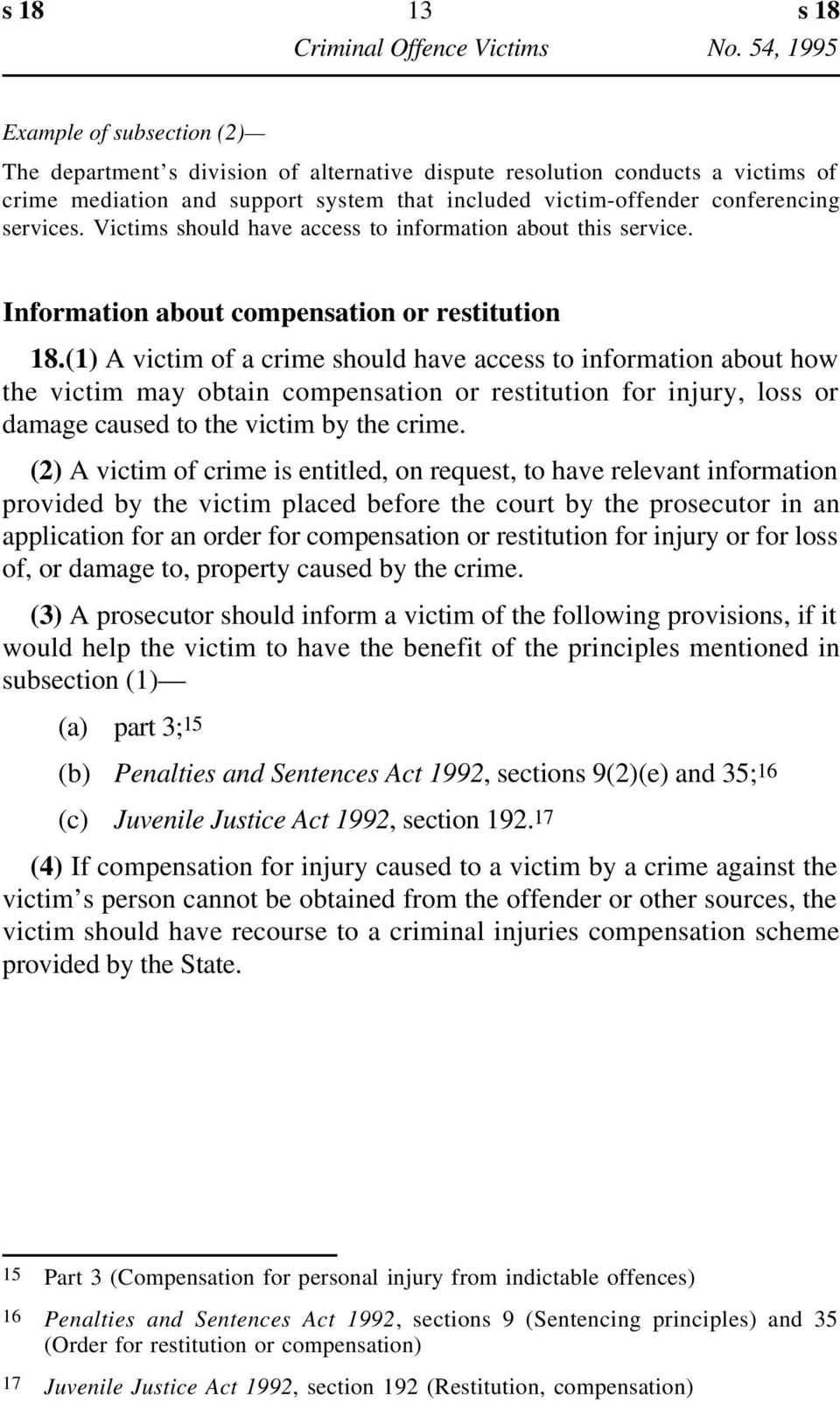 (1) A victim of a crime should have access to information about how the victim may obtain compensation or restitution for injury, loss or damage caused to the victim by the crime.