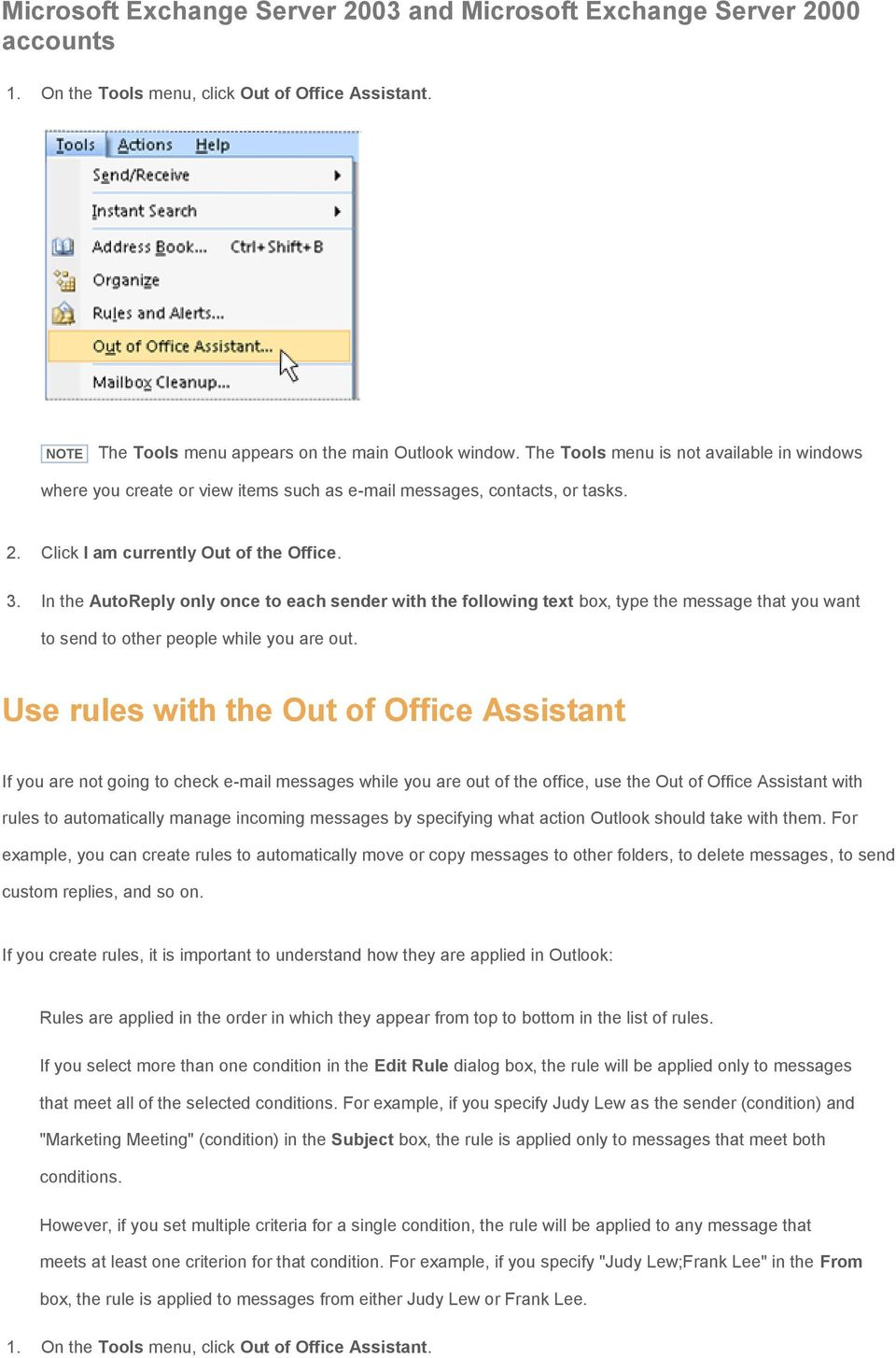 Use rules with the Out of Office Assistant If you are not going to check e-mail messages while you are out of the office, use the Out of Office Assistant with rules to automatically manage incoming