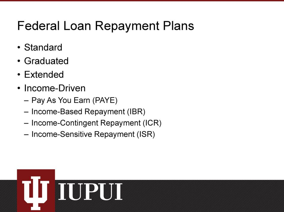 Income-Based Repayment (IBR) Income-Contingent