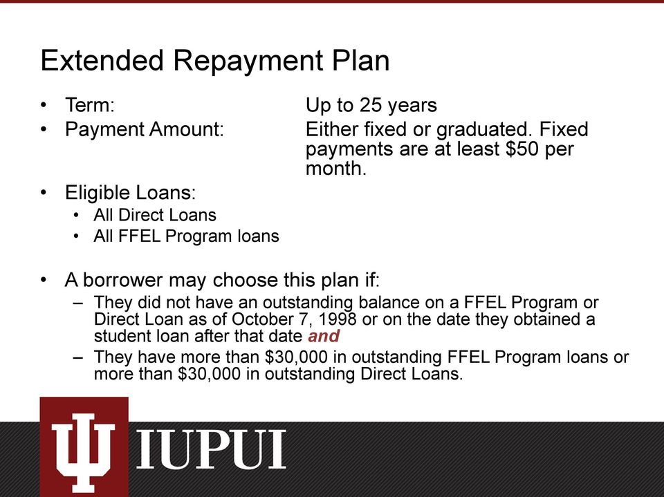 Eligible Loans: All Direct Loans All FFEL Program loans A borrower may choose this plan if: They did not have an