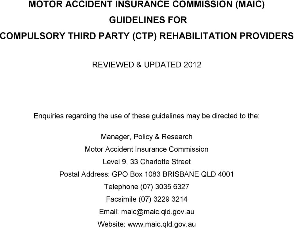 Research Motor Accident Insurance Commission Level 9, 33 Charlotte Street Postal Address: GPO Box 1083 BRISBANE