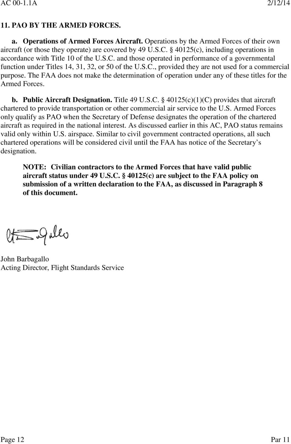 The FAA does not make the determination of operation under any of these titles for the Armed Forces. b. Public Aircraft Designation. Title 49 U.S.C.