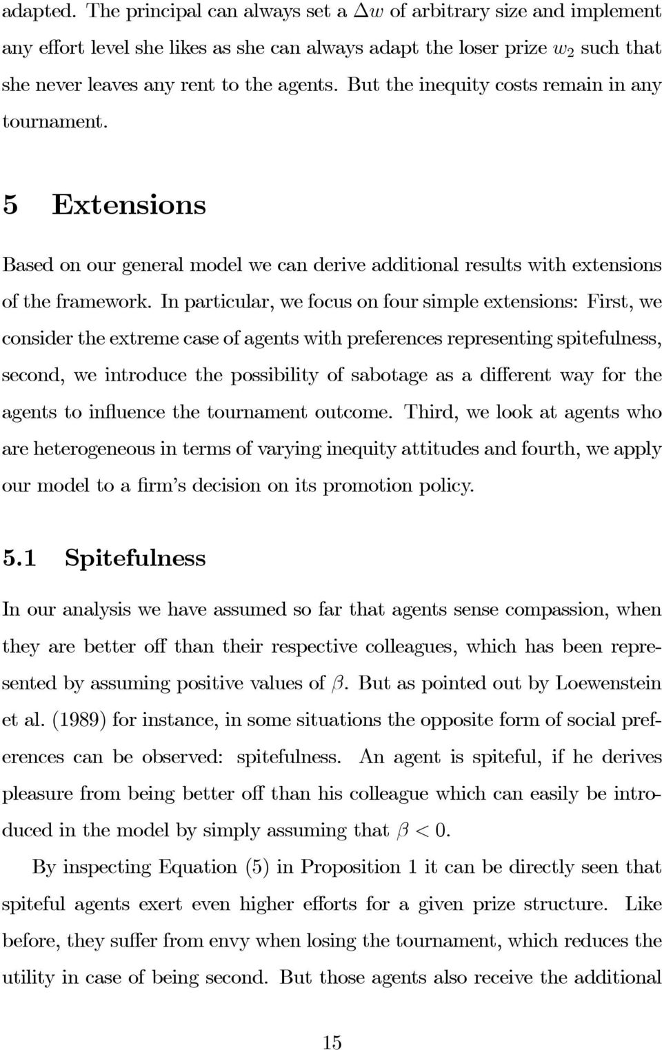 In particular, we focus on four simple extensions: First, we consider the extreme case of agents with preferences representing spitefulness, second, we introduce the possibility of sabotage as a