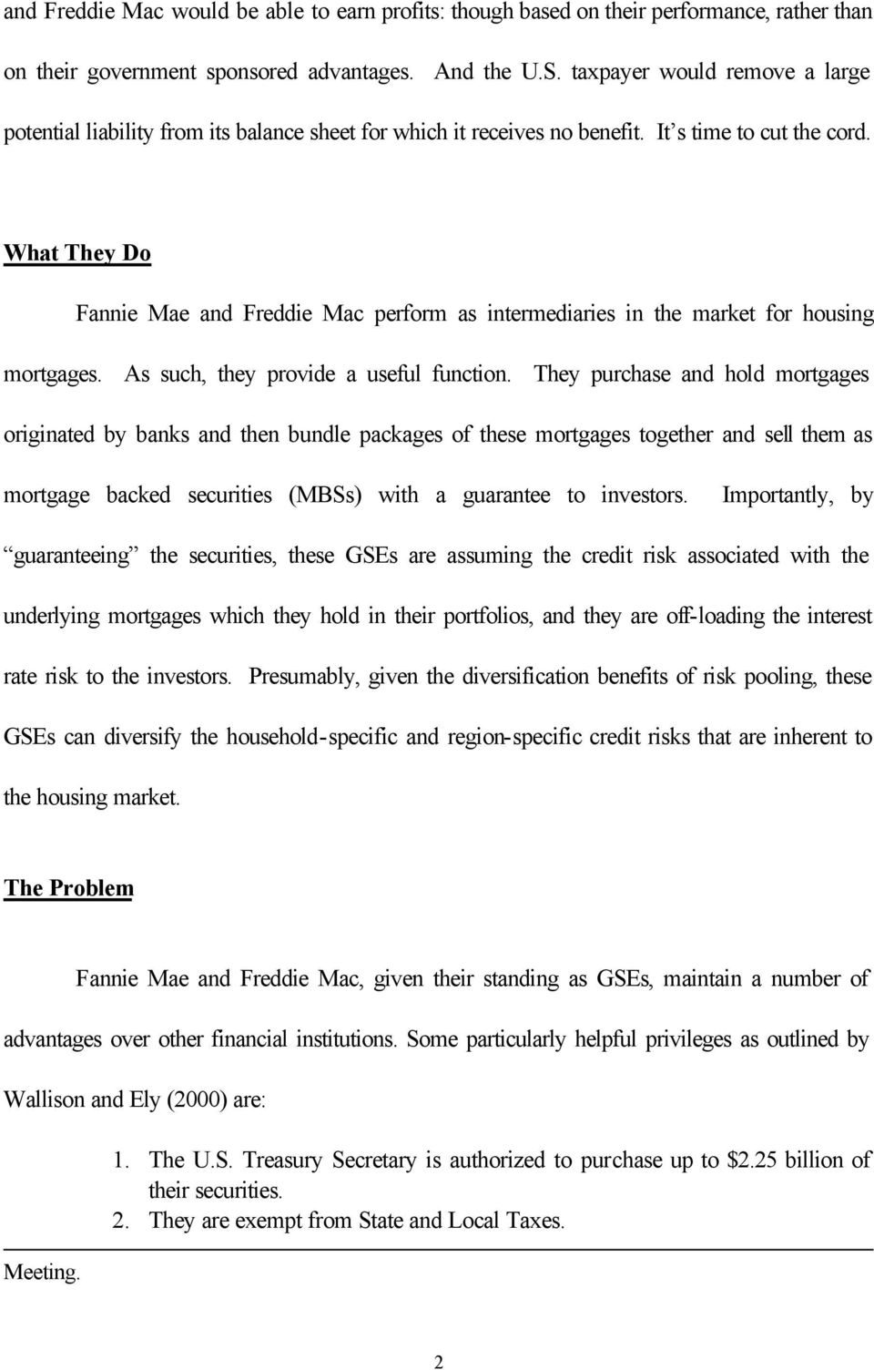 What They Do Fannie Mae and Freddie Mac perform as intermediaries in the market for housing mortgages. As such, they provide a useful function.