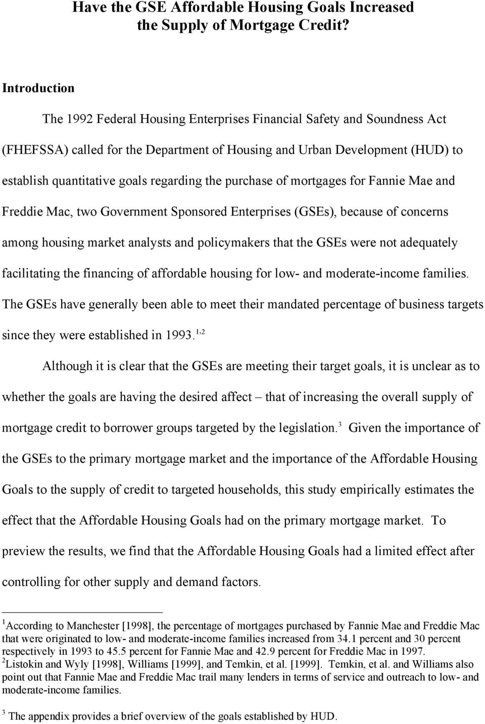 regarding the purchase of mortgages for Fannie Mae and Freddie Mac, two Government Sponsored Enterprises (GSEs), because of concerns among housing market analysts and policymakers that the GSEs were