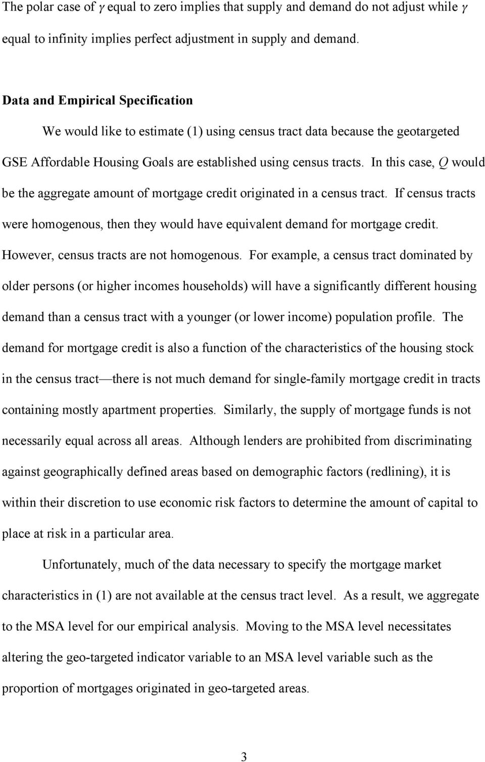 In this case, Q would be the aggregate amount of mortgage credit originated in a census tract. If census tracts were homogenous, then they would have equivalent demand for mortgage credit.