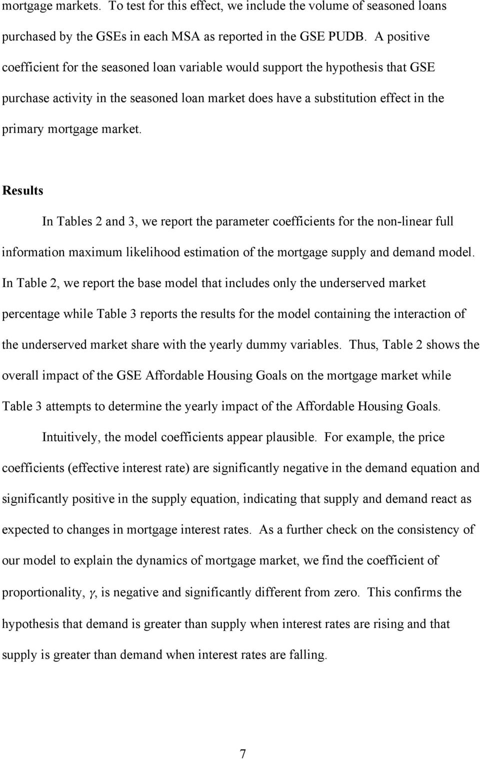 market. Results In Tables 2 and 3, we report the parameter coefficients for the non-linear full information maximum likelihood estimation of the mortgage supply and demand model.