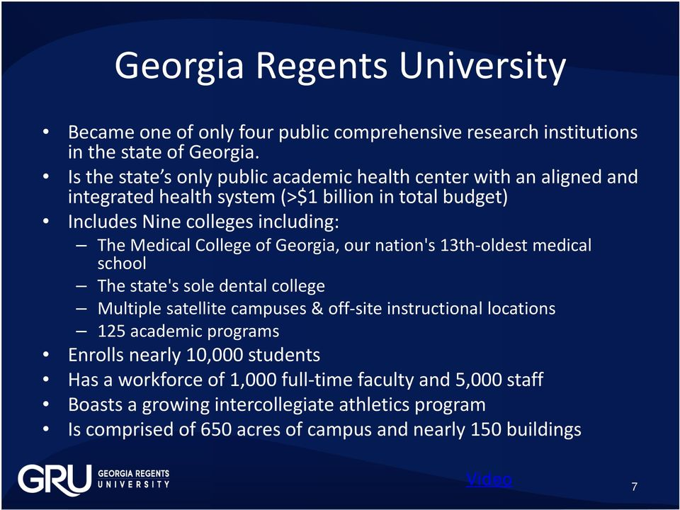 Medical College of Georgia, our nation's 13th oldest medical school The state's sole dental college Multiple satellite campuses & off site instructional locations 125