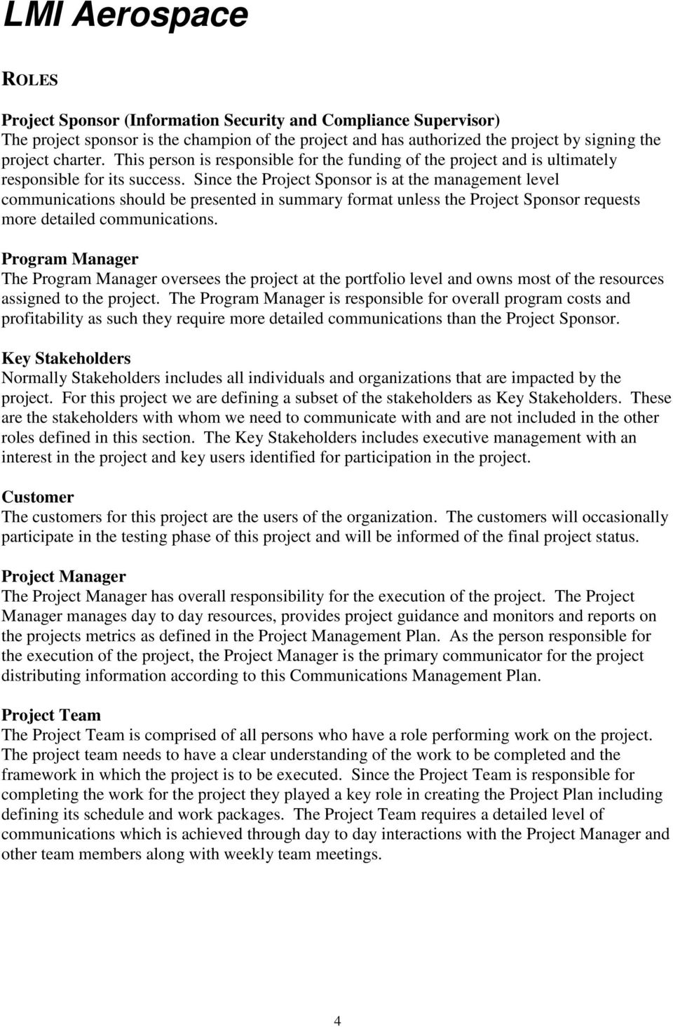 Since the Project Sponsor is at the management level communications should be presented in summary format unless the Project Sponsor requests more detailed communications.