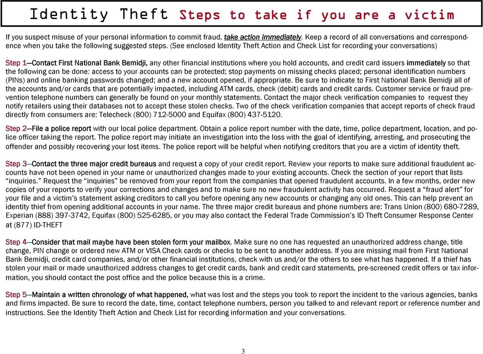 (See enclosed Identity Theft Action and Check List for recording your conversations) Step 1 Contact First National Bank Bemidji, any other financial institutions where you hold accounts, and credit