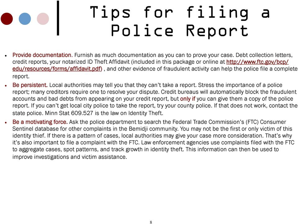 pdf), and other evidence of fraudulent activity can help the police file a complete report. Be persistent. Local authorities may tell you that they can t take a report.