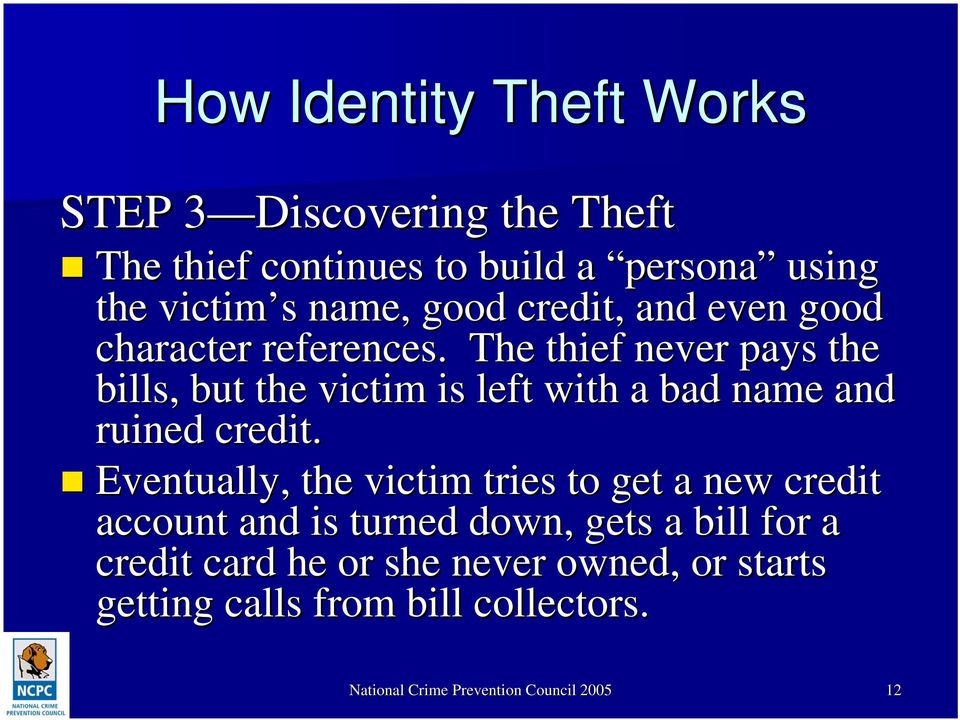 The thief never pays the bills, but the victim is left with a bad name and ruined credit.